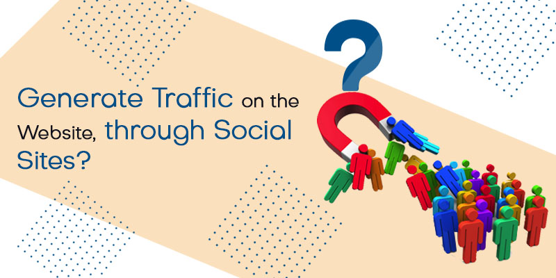 How to Generate Traffic On Website Through Social Sites?
