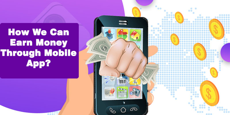 How We Can Earn Money Through Mobile App?